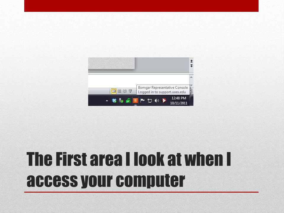 The First area I look at when I access your computer