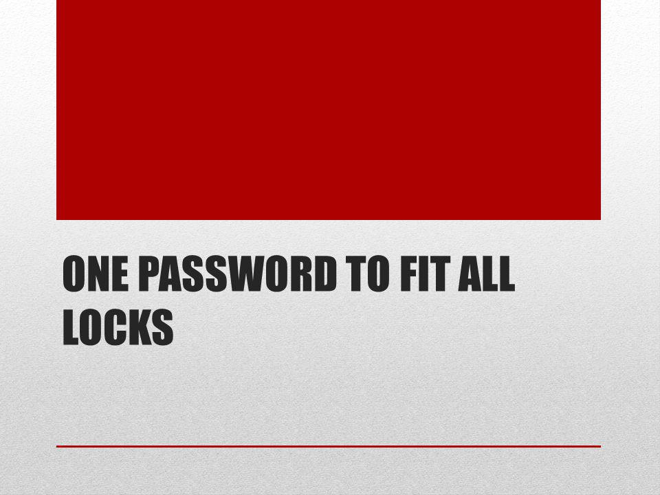 ONE PASSWORD TO FIT ALL LOCKS