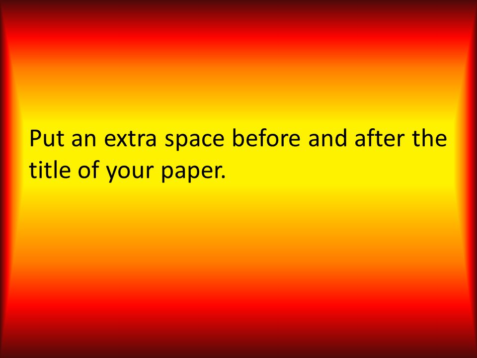 Put an extra space before and after the title of your paper.