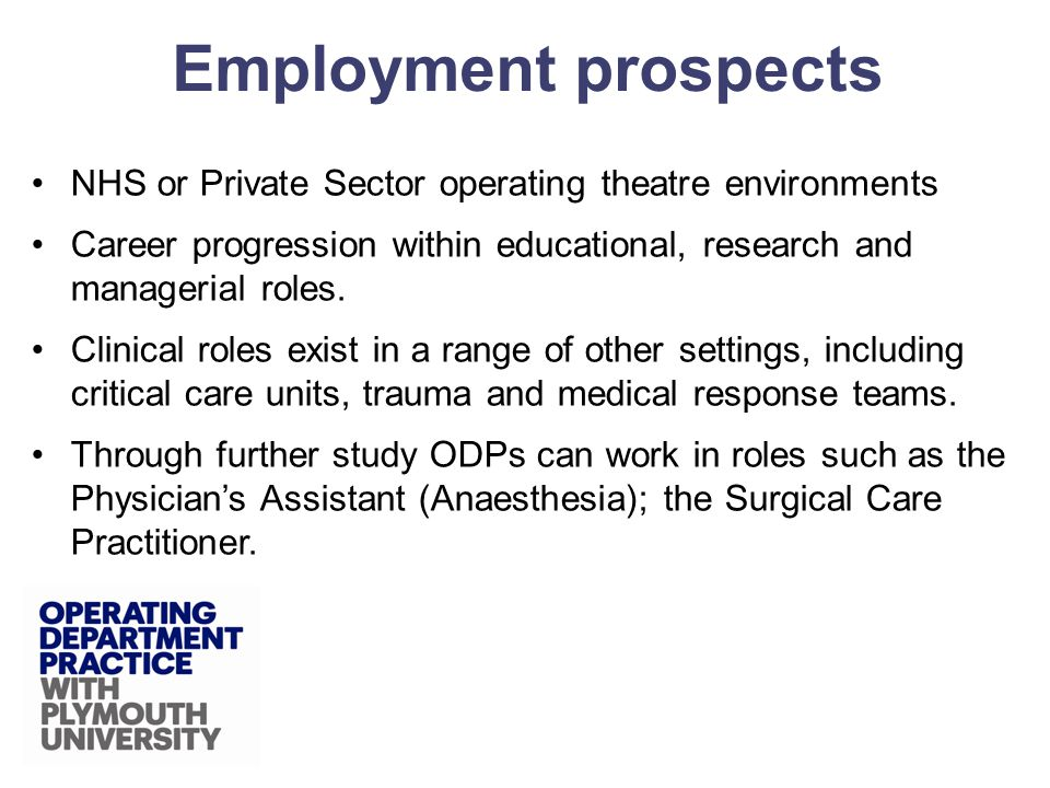 NHS or Private Sector operating theatre environments Career progression within educational, research and managerial roles.