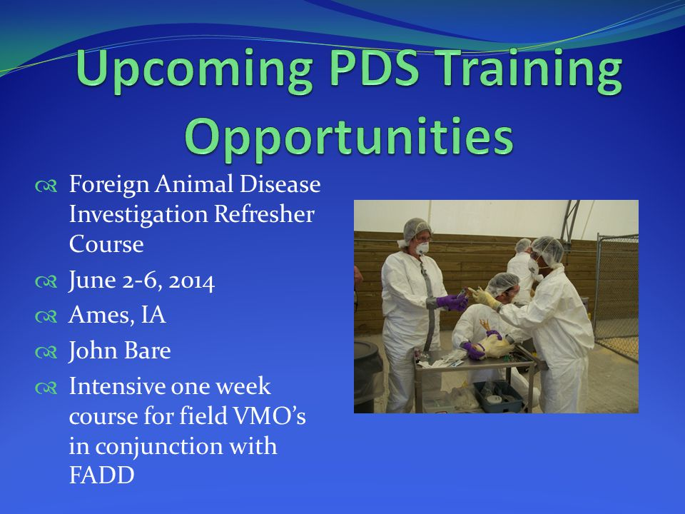 Foreign Animal Disease Investigation Refresher Course June 2-6, 2014 Ames, IA John Bare Intensive one week course for field VMOs in conjunction with FADD