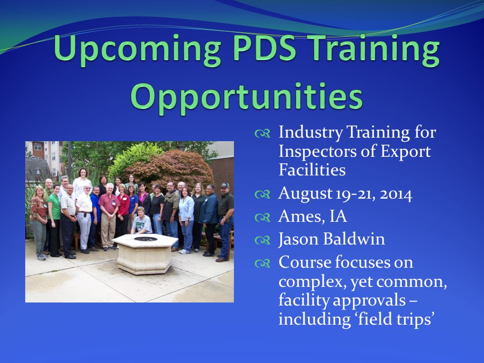 Industry Training for Inspectors of Export Facilities August 19-21, 2014 Ames, IA Jason Baldwin Course focuses on complex, yet common, facility approvals – including field trips
