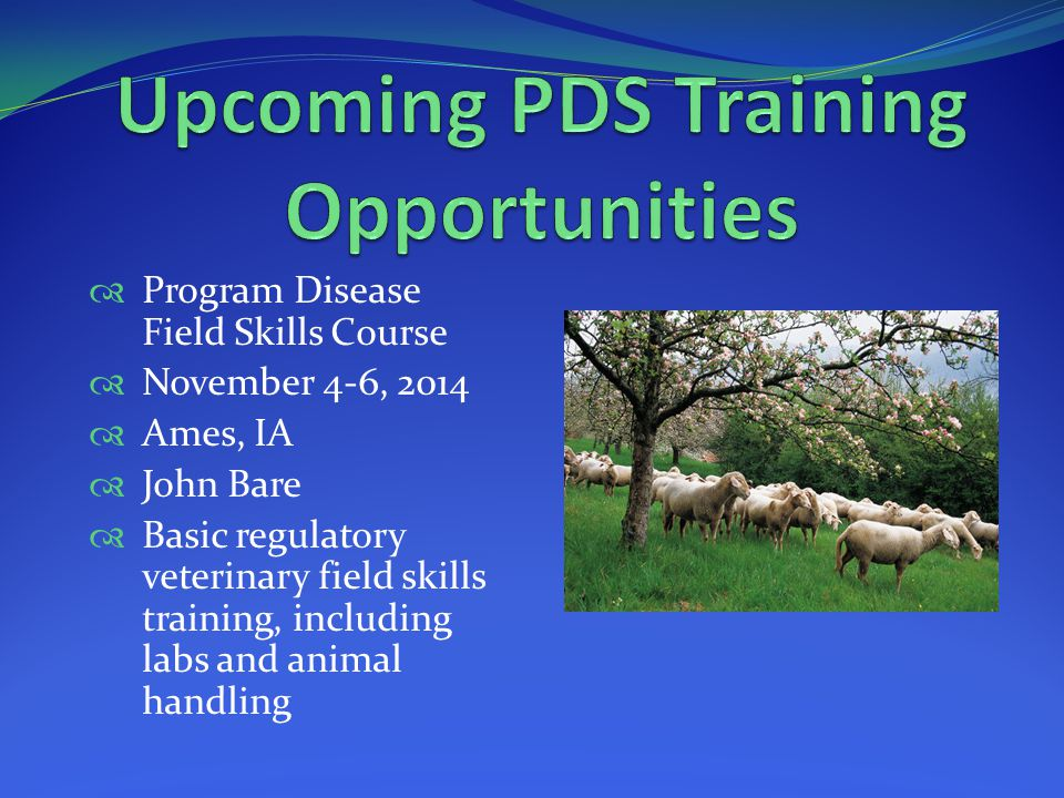 Program Disease Field Skills Course November 4-6, 2014 Ames, IA John Bare Basic regulatory veterinary field skills training, including labs and animal handling