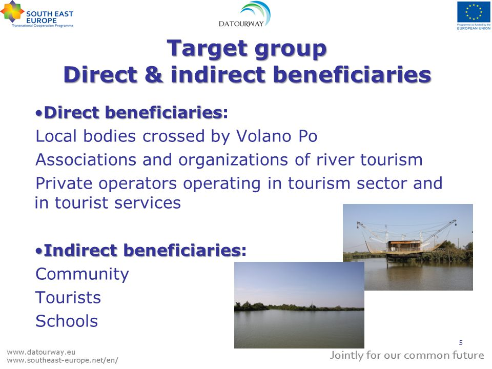 Target group Direct & indirect beneficiaries Direct beneficiariesDirect beneficiaries: Local bodies crossed by Volano Po Associations and organizations of river tourism Private operators operating in tourism sector and in tourist services Indirect beneficiariesIndirect beneficiaries: Community Tourists Schools 5