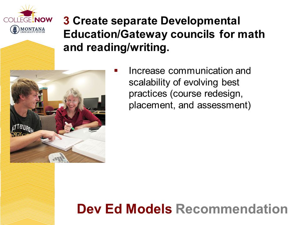 Dev Ed Models Recommendation 3 Create separate Developmental Education/Gateway councils for math and reading/writing.