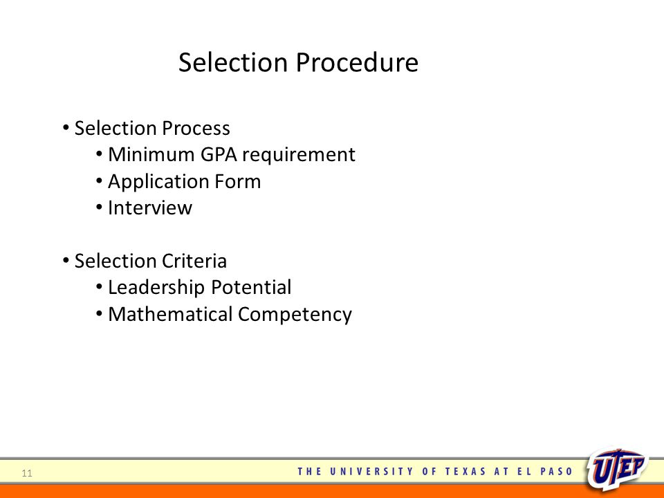 Selection Process Minimum GPA requirement Application Form Interview Selection Criteria Leadership Potential Mathematical Competency 11 Selection Procedure