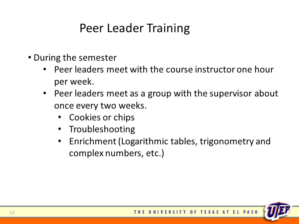 During the semester Peer leaders meet with the course instructor one hour per week.