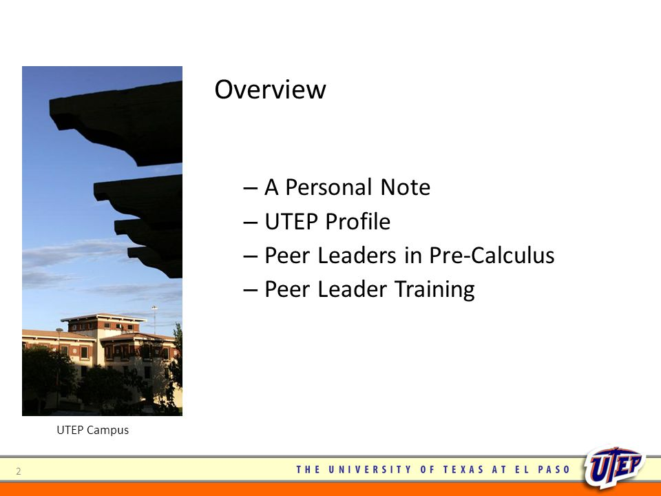 2 – A Personal Note – UTEP Profile – Peer Leaders in Pre-Calculus – Peer Leader Training UTEP Campus Overview
