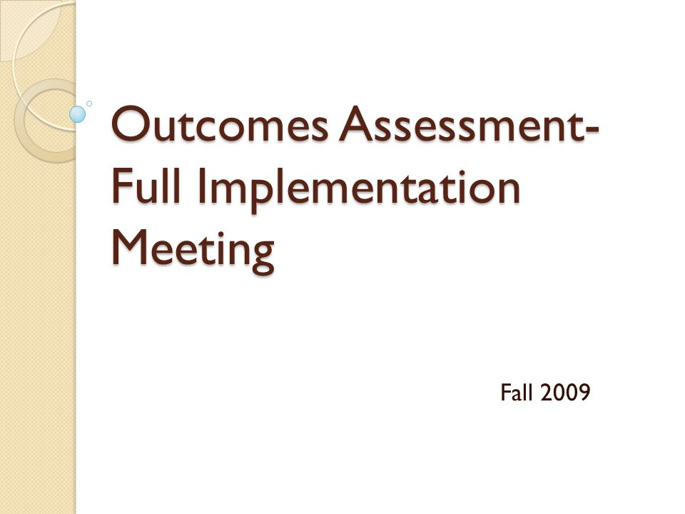 Outcomes Assessment- Full Implementation Meeting Fall 2009