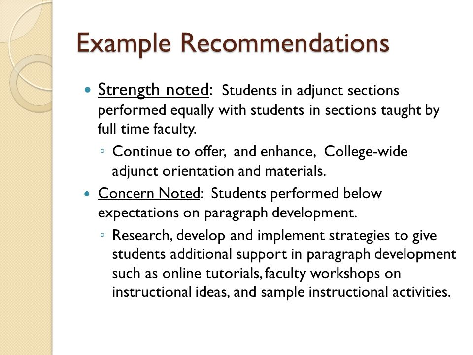 Example Recommendations Strength noted: Students in adjunct sections performed equally with students in sections taught by full time faculty.
