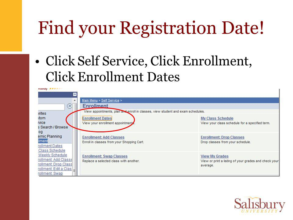 Find your Registration Date! Click Self Service, Click Enrollment, Click Enrollment Dates