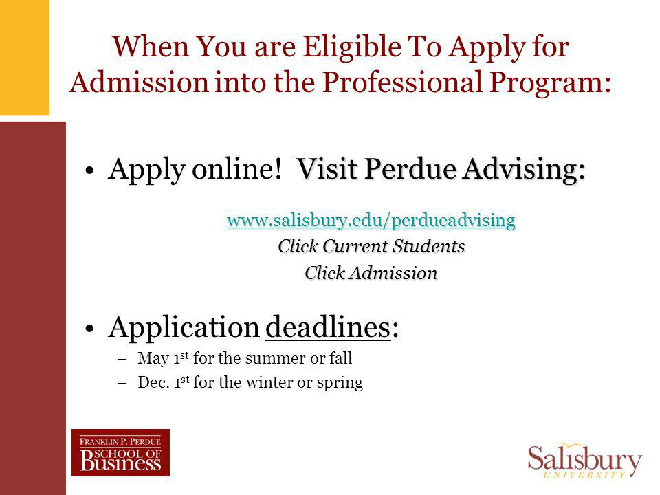 When You are Eligible To Apply for Admission into the Professional Program: Visit Perdue Advising:Apply online.