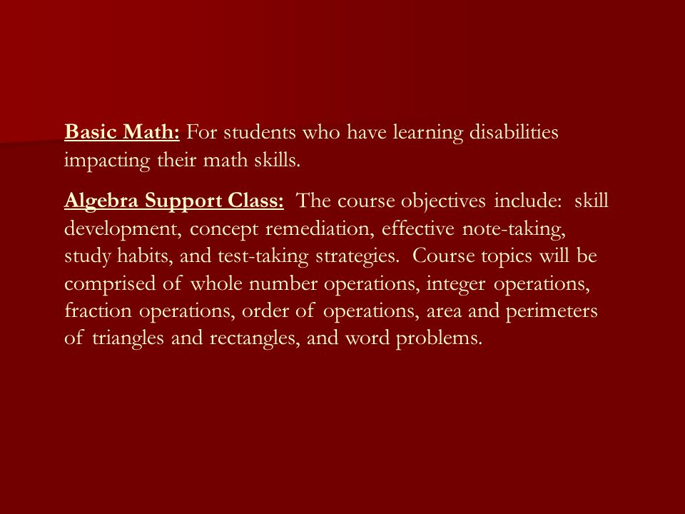 Basic Math: For students who have learning disabilities impacting their math skills.