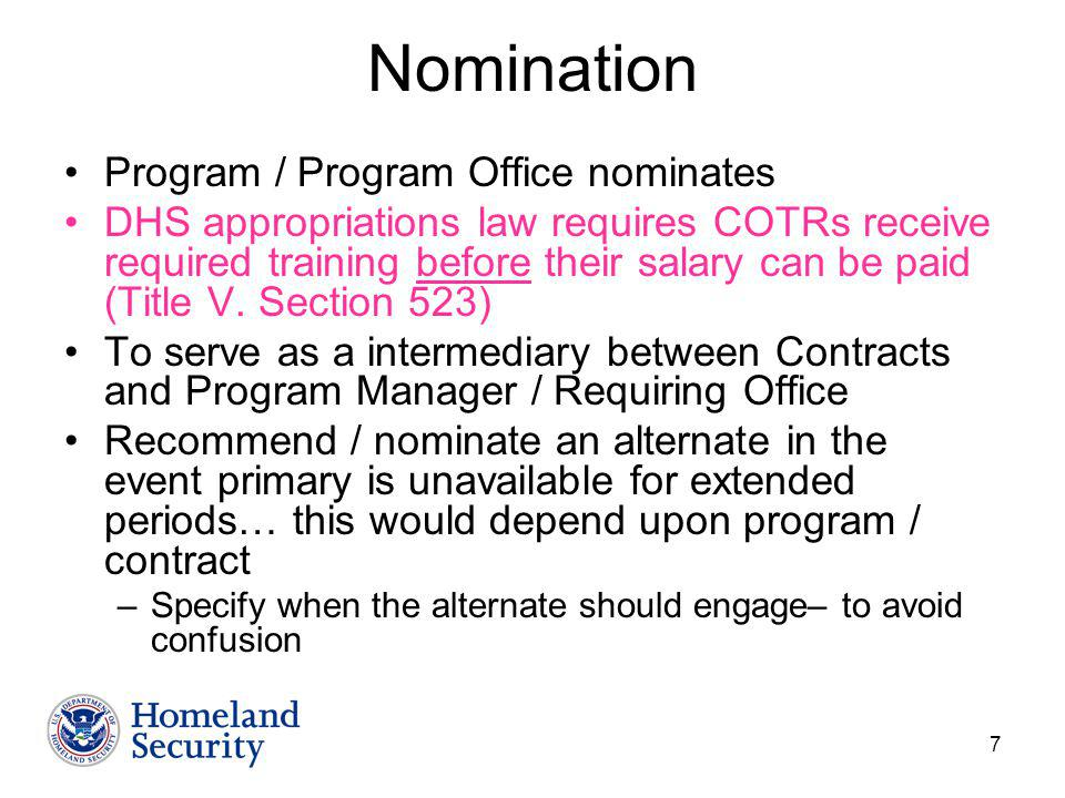 7 Nomination Program / Program Office nominates DHS appropriations law requires COTRs receive required training before their salary can be paid (Title V.