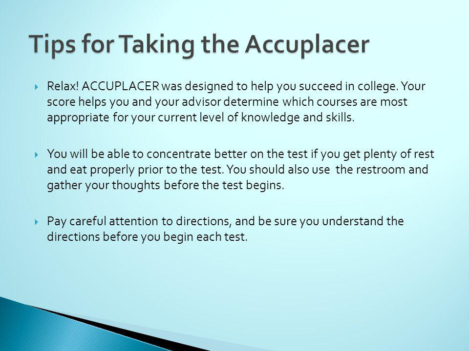 Relax. ACCUPLACER was designed to help you succeed in college.