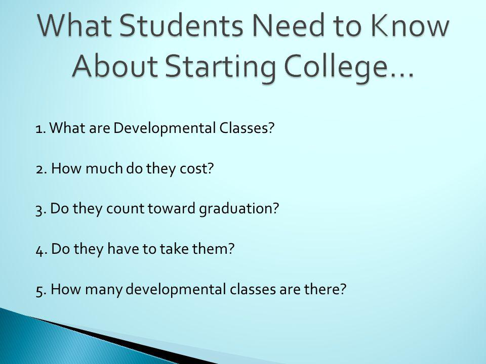 1. What are Developmental Classes. 2. How much do they cost.