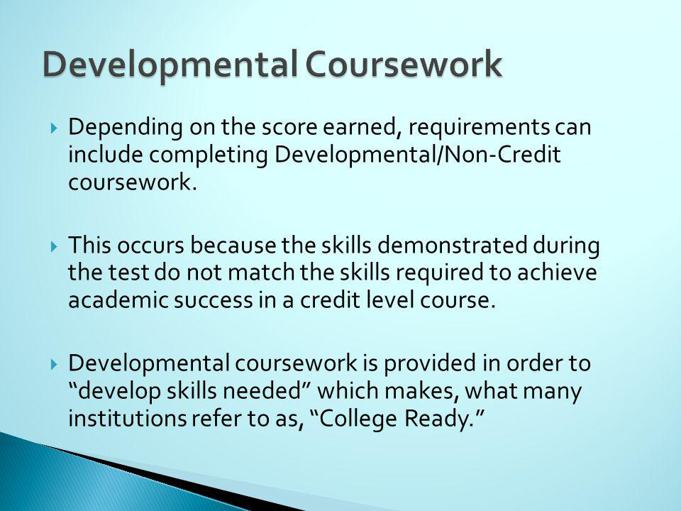 Depending on the score earned, requirements can include completing Developmental/Non-Credit coursework.