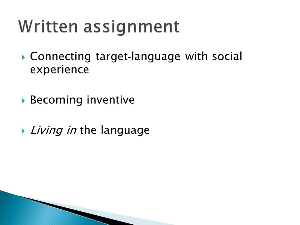 Connecting target - language with social experience Becoming inventive Living in the language