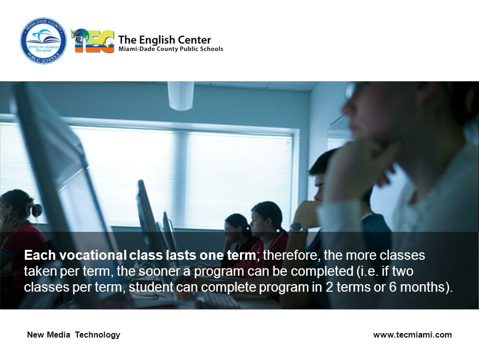 Each vocational class lasts one term; therefore, the more classes taken per term, the sooner a program can be completed (i.e.