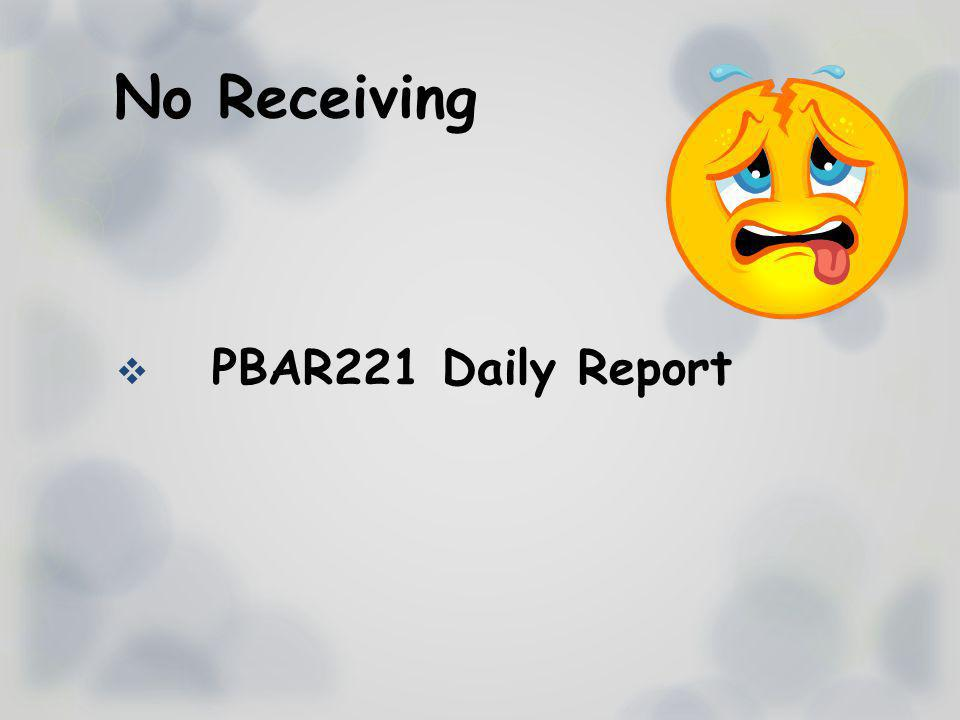 No Receiving PBAR221 Daily Report