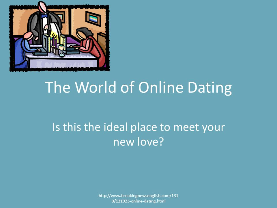 The World of Online Dating Is this the ideal place to meet your new love.