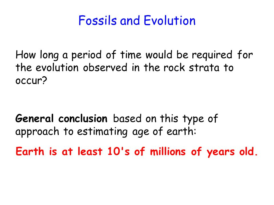 Fossils and Evolution How long a period of time would be required for the evolution observed in the rock strata to occur.