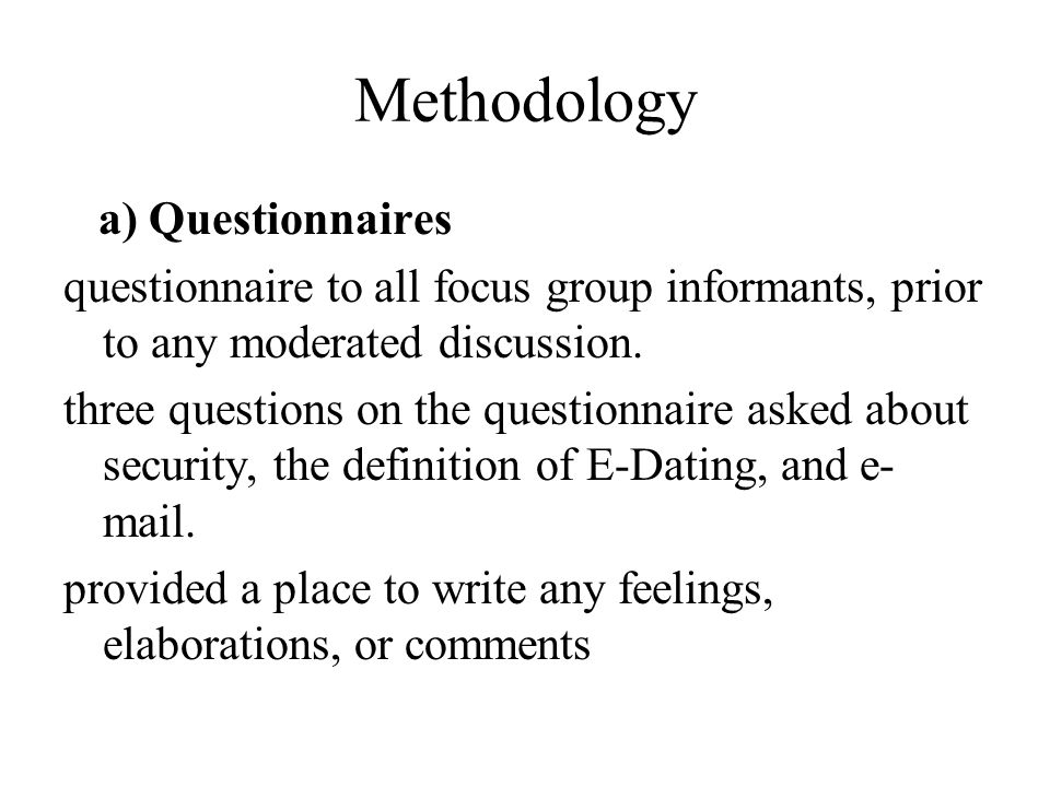 Methodology a) Questionnaires questionnaire to all focus group informants, prior to any moderated discussion.
