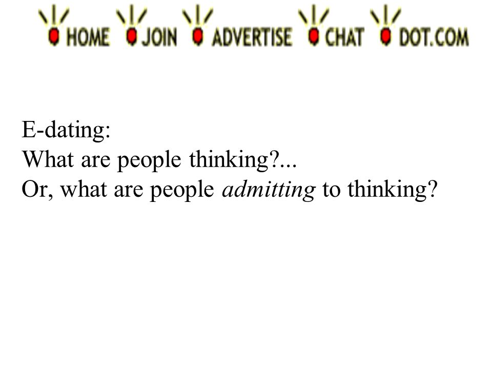 E-dating: What are people thinking ... Or, what are people admitting to thinking