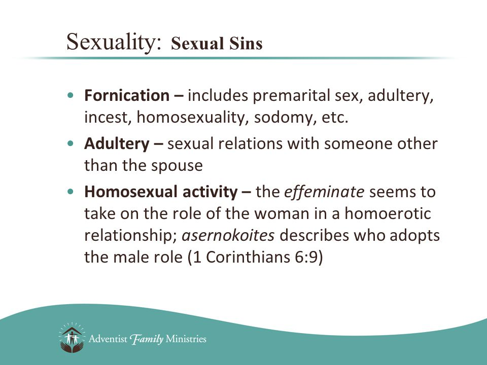 Fornication – includes premarital sex, adultery, incest, homosexuality, sodomy, etc.