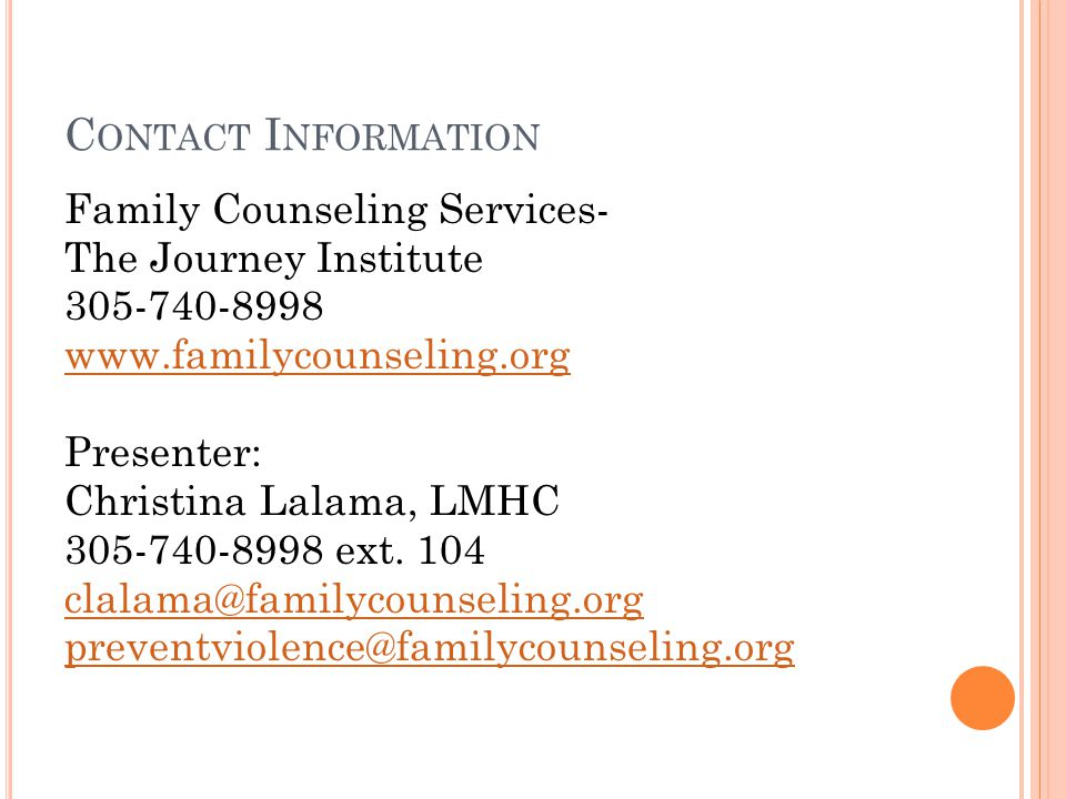 C ONTACT I NFORMATION Family Counseling Services- The Journey Institute Presenter: Christina Lalama, LMHC ext.