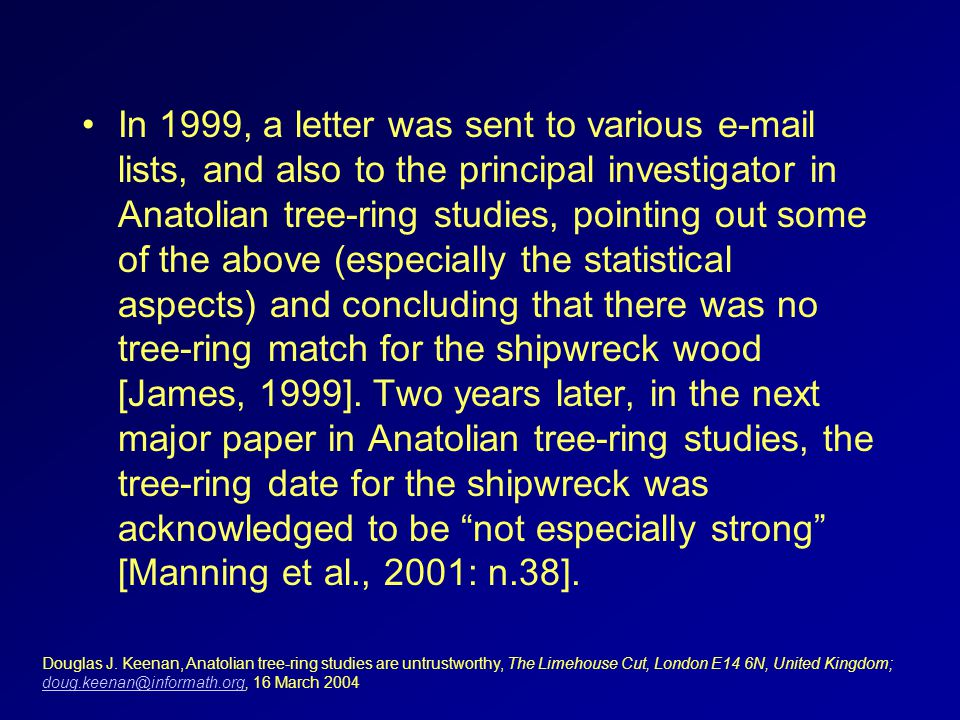 In 1999, a letter was sent to various e-mail lists, and also to the principal investigator in Anatolian tree-ring studies, pointing out some of the above (especially the statistical aspects) and concluding that there was no tree-ring match for the shipwreck wood [James, 1999].