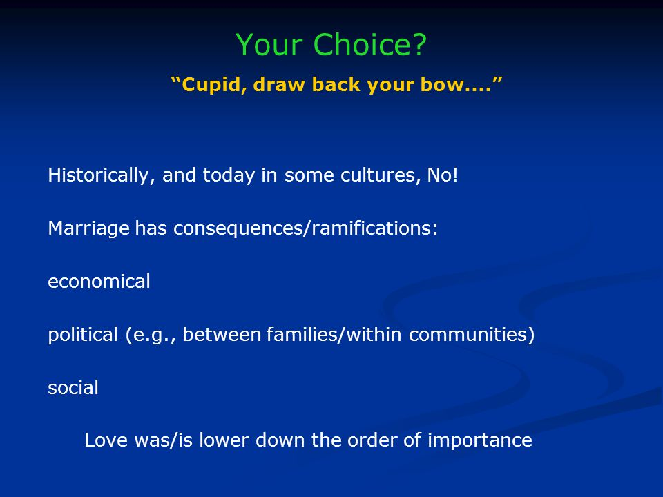 Your Choice. Cupid, draw back your bow.... Historically, and today in some cultures, No.