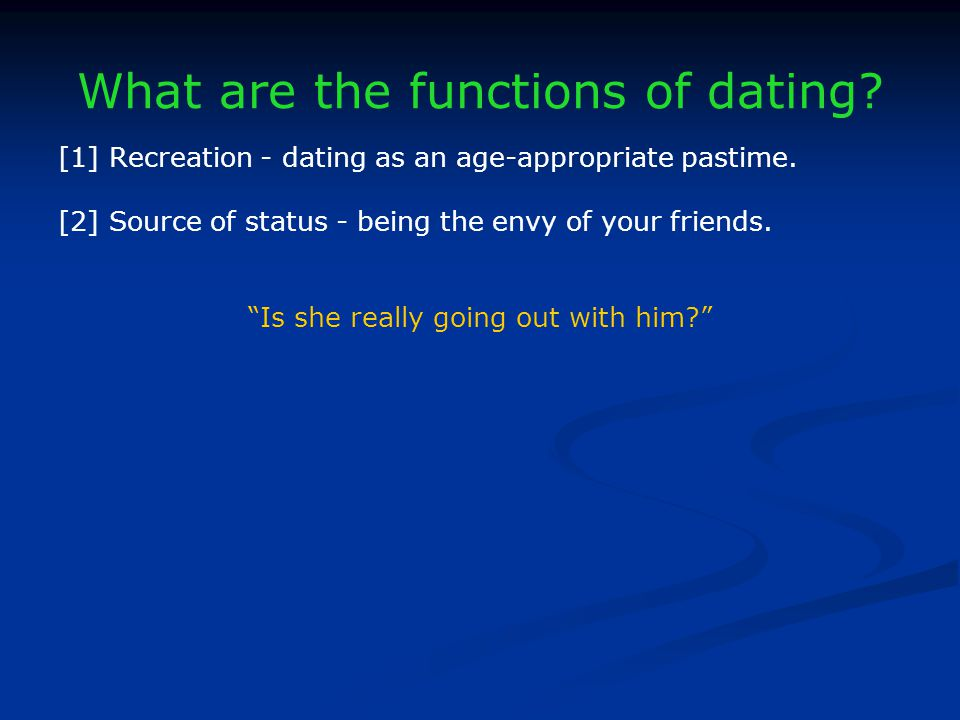 What are the functions of dating. [1] Recreation - dating as an age-appropriate pastime.
