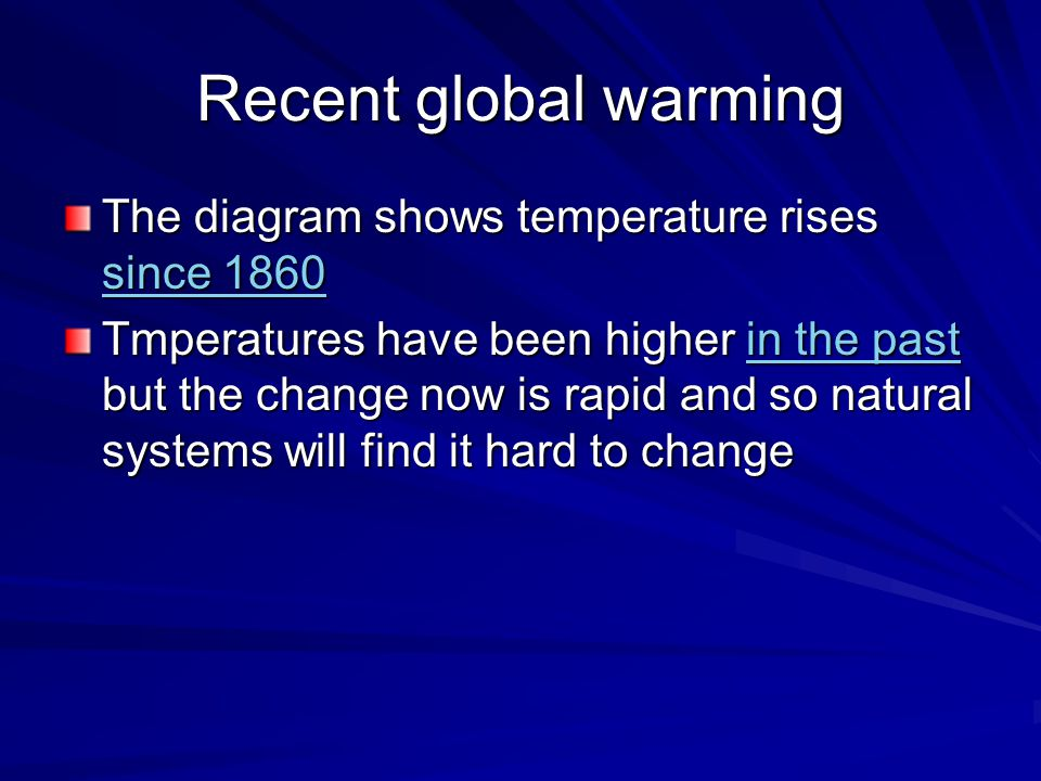 Recent global warming The diagram shows temperature rises since 1860 since 1860 since 1860 Tmperatures have been higher in the past but the change now is rapid and so natural systems will find it hard to change in the pastin the past