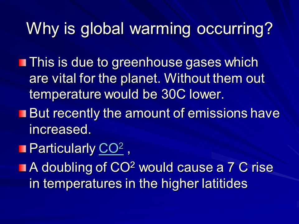 Why is global warming occurring. This is due to greenhouse gases which are vital for the planet.