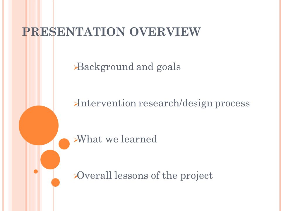PRESENTATION OVERVIEW Background and goals Intervention research/design process What we learned Overall lessons of the project