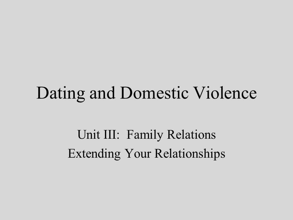 Dating and Domestic Violence Unit III: Family Relations Extending Your Relationships