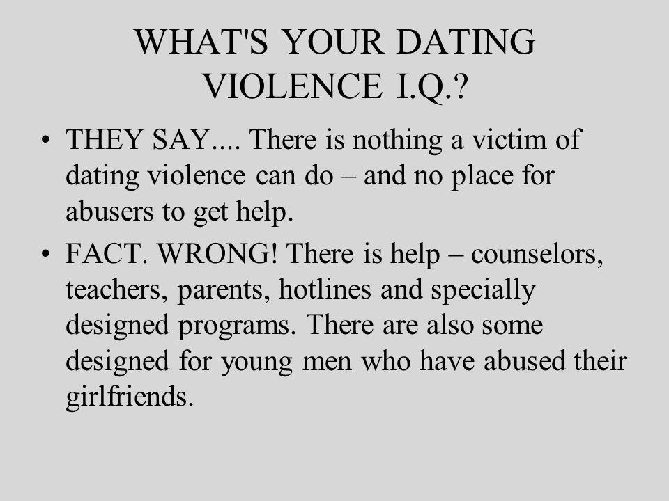 WHAT S YOUR DATING VIOLENCE I.Q.. THEY SAY....