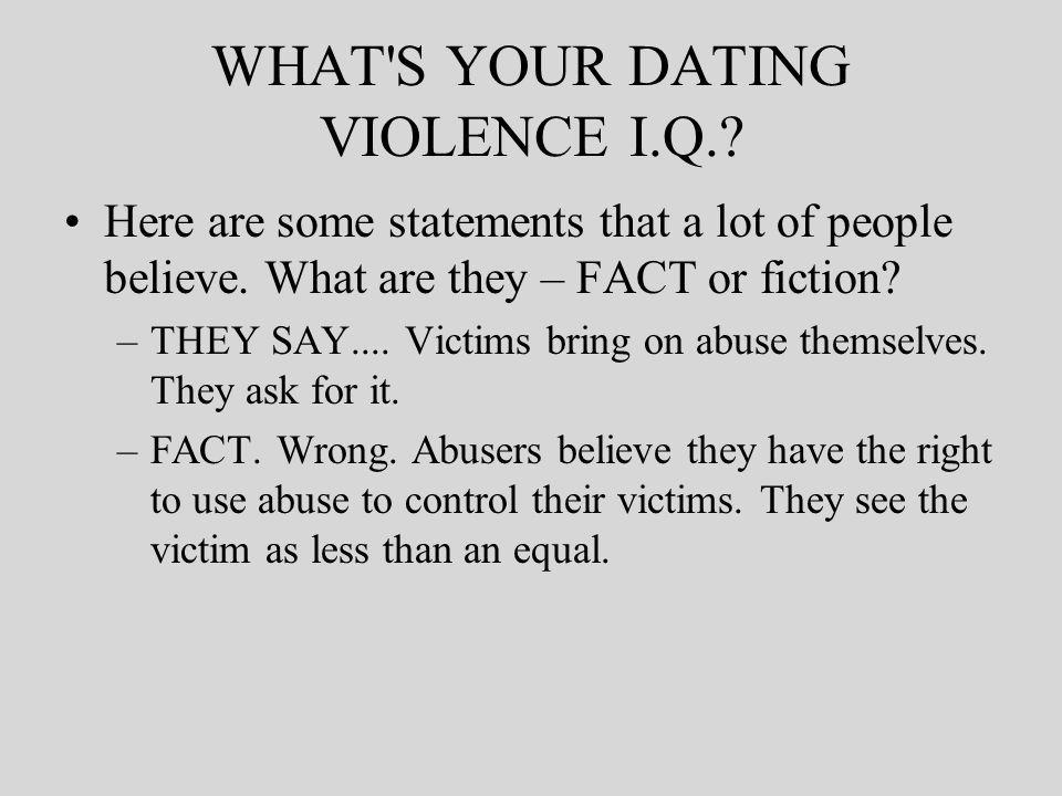 WHAT S YOUR DATING VIOLENCE I.Q.. Here are some statements that a lot of people believe.