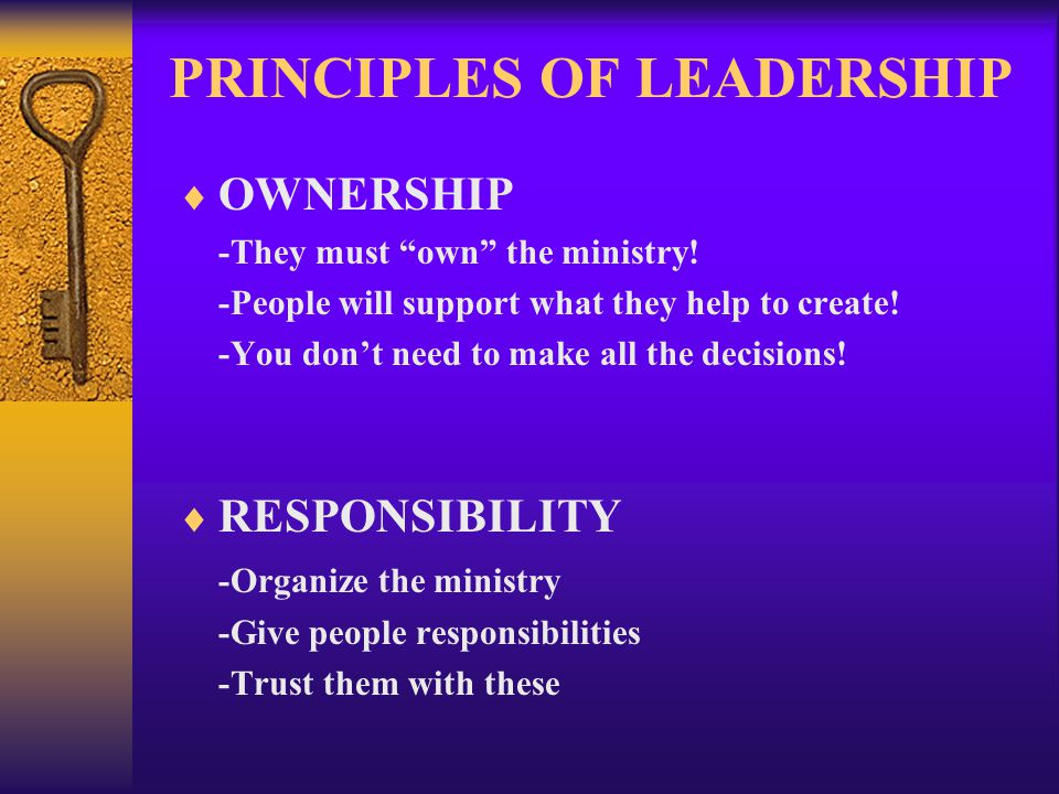PRINCIPLES OF LEADERSHIP OWNERSHIP -They must own the ministry.