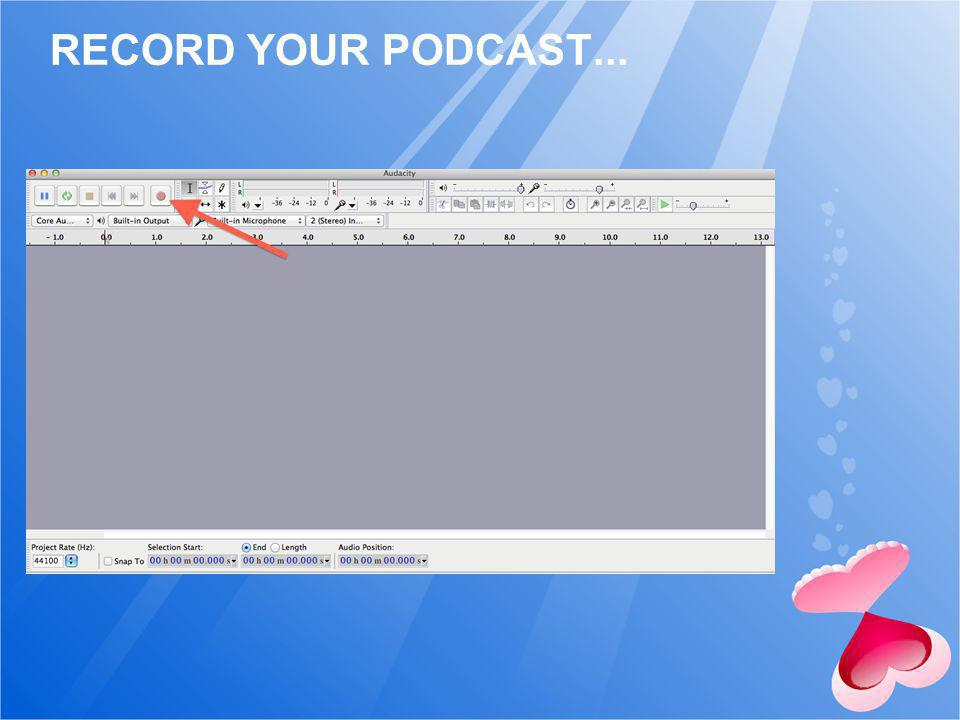 RECORD YOUR PODCAST...