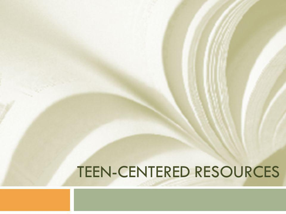 TEEN-CENTERED RESOURCES