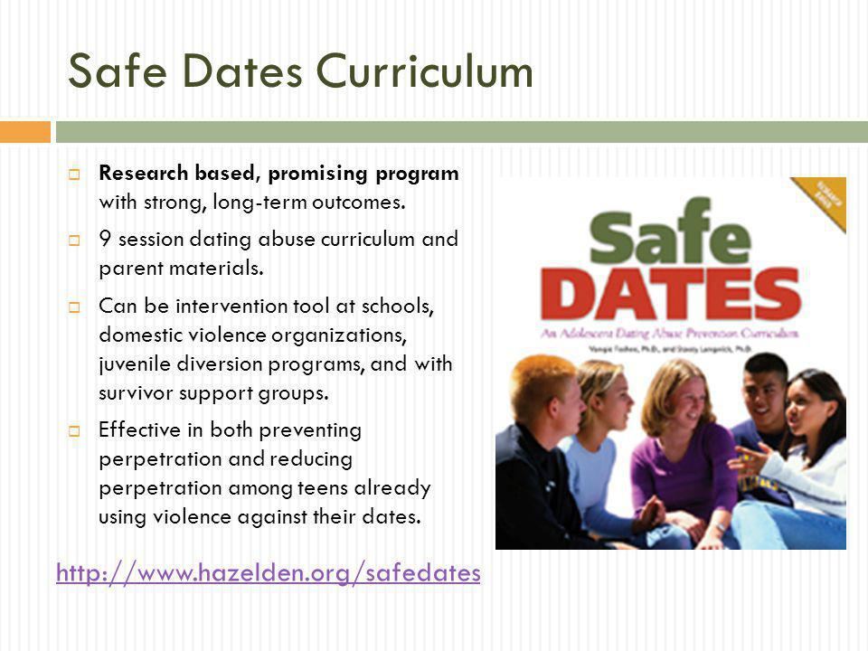 Safe Dates Curriculum Research based, promising program with strong, long-term outcomes.