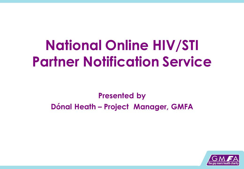 National Online HIV/STI Partner Notification Service Presented by Dónal Heath – Project Manager, GMFA