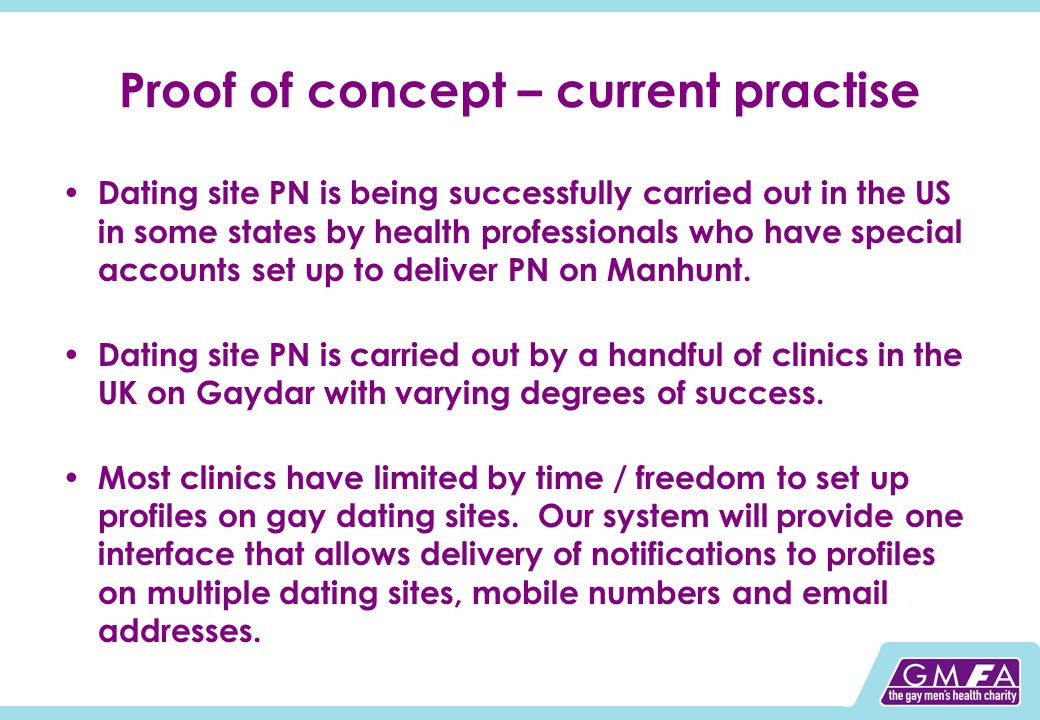 Proof of concept – current practise Dating site PN is being successfully carried out in the US in some states by health professionals who have special accounts set up to deliver PN on Manhunt.