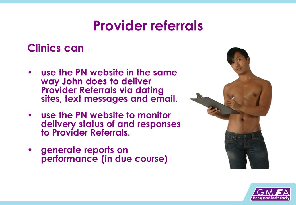 Provider referrals Clinics can use the PN website in the same way John does to deliver Provider Referrals via dating sites, text messages and email.