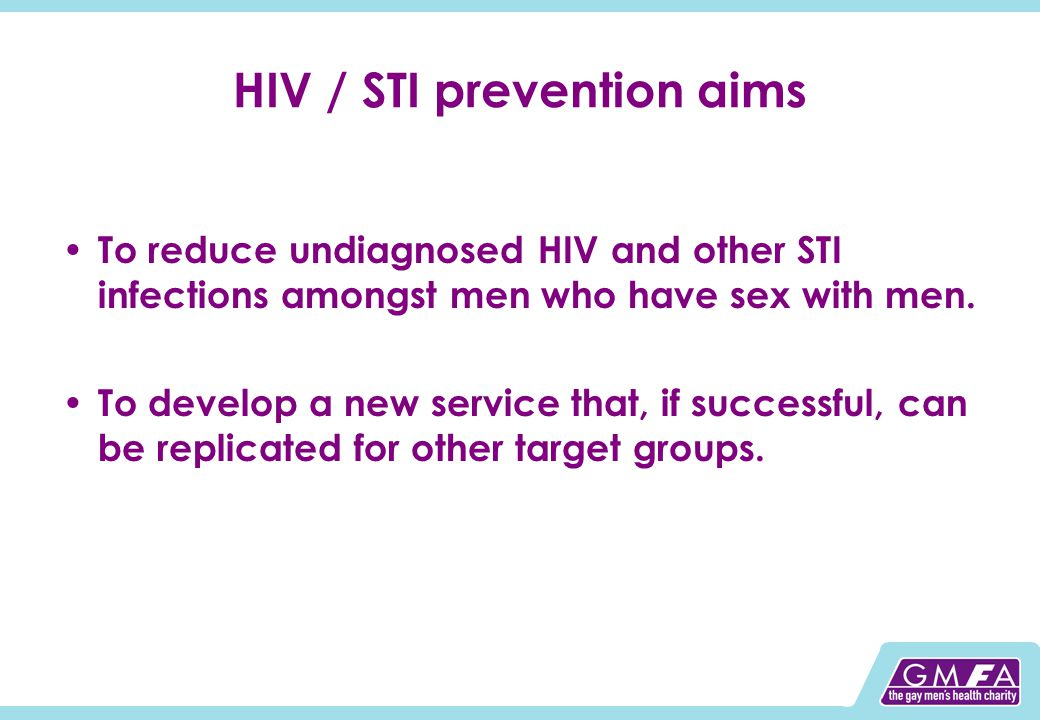 HIV / STI prevention aims To reduce undiagnosed HIV and other STI infections amongst men who have sex with men.