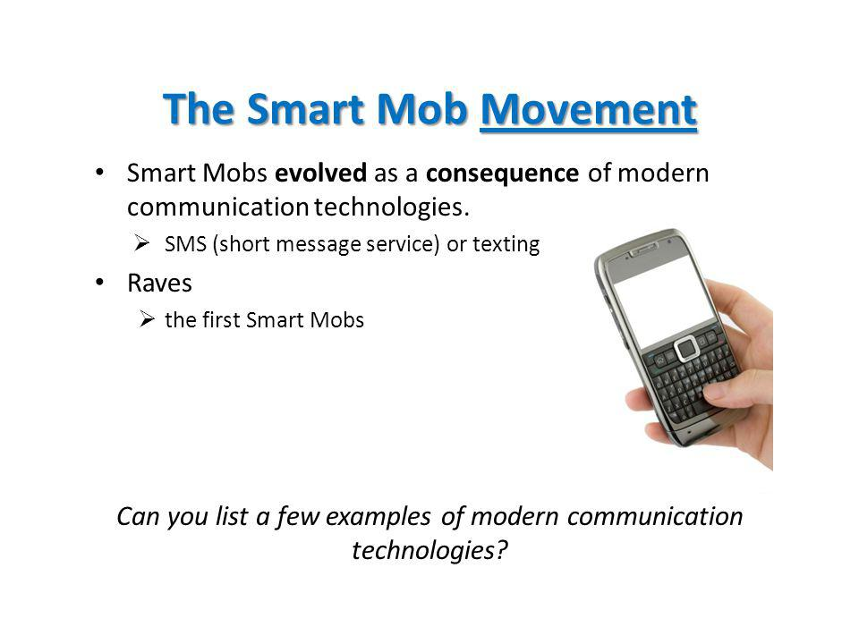 The Smart Mob Movement Smart Mobs evolved as a consequence of modern communication technologies.