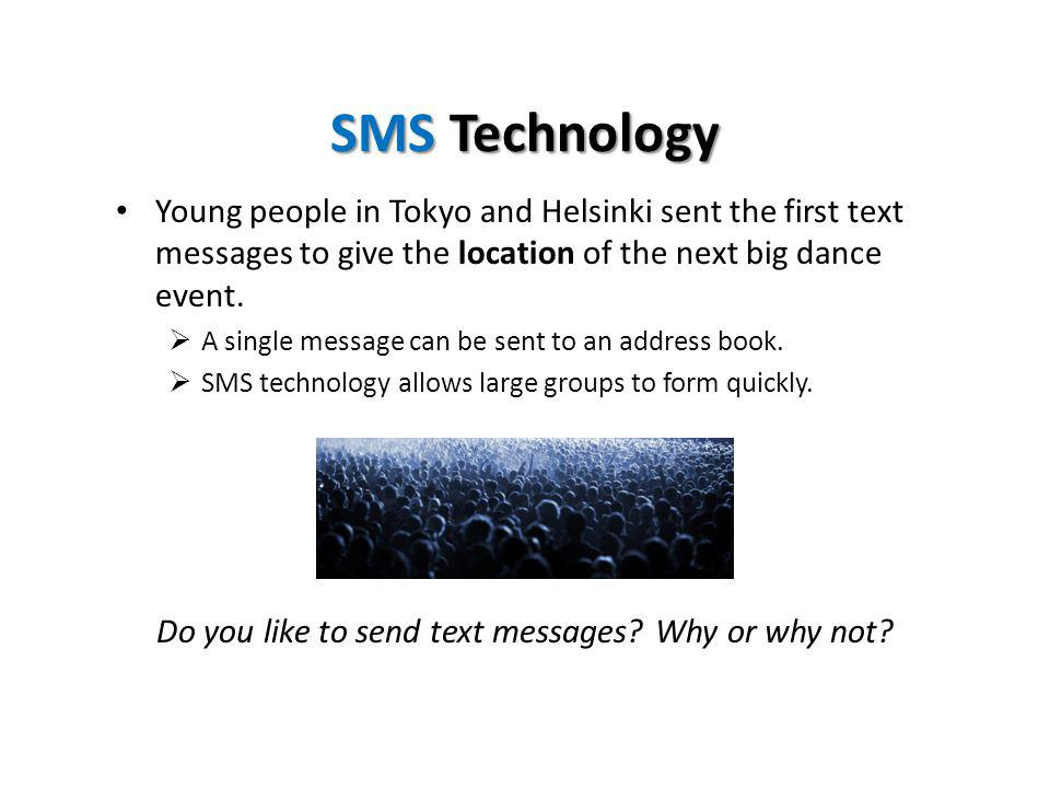 SMS Technology Young people in Tokyo and Helsinki sent the first text messages to give the location of the next big dance event.