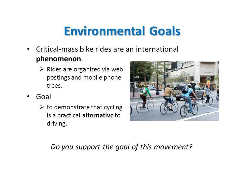 Environmental Goals Critical-mass bike rides are an international phenomenon.